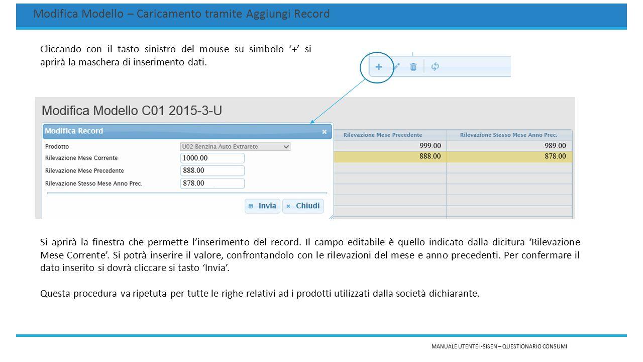 MANUALE UTENTE I-SISEN – QUESTIONARIO CONSUMI Modifica Modello – Caricamento tramite Upload file Excel Il sistema permette il caricamento delle comunicazioni tramite l'upload di file excel predefiniti.