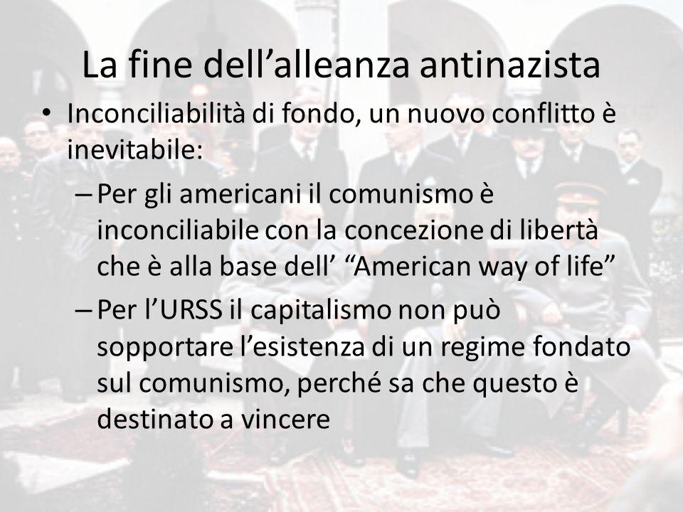 La fine dell'alleanza antinazista Inconciliabilità di fondo, un nuovo conflitto è inevitabile: – Per gli americani il comunismo è inconciliabile con l
