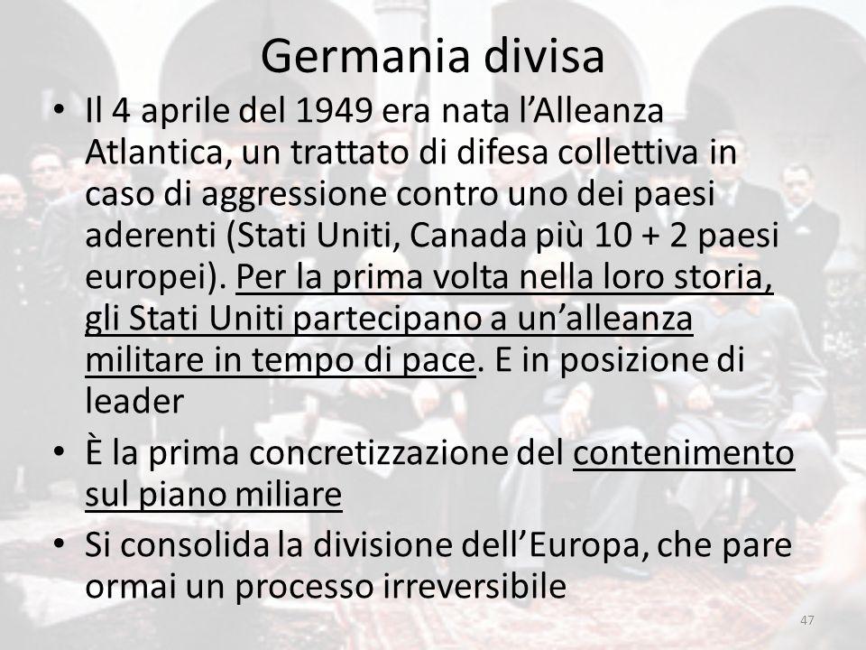 Germania divisa Il 4 aprile del 1949 era nata l'Alleanza Atlantica, un trattato di difesa collettiva in caso di aggressione contro uno dei paesi adere