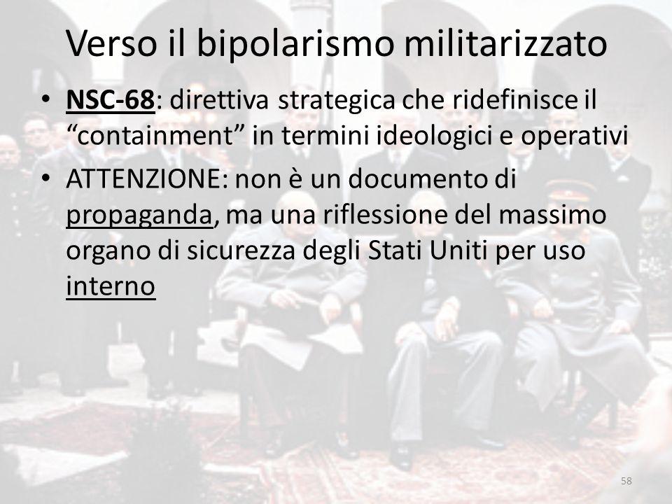 """Verso il bipolarismo militarizzato 58 NSC-68: direttiva strategica che ridefinisce il """"containment"""" in termini ideologici e operativi ATTENZIONE: non"""