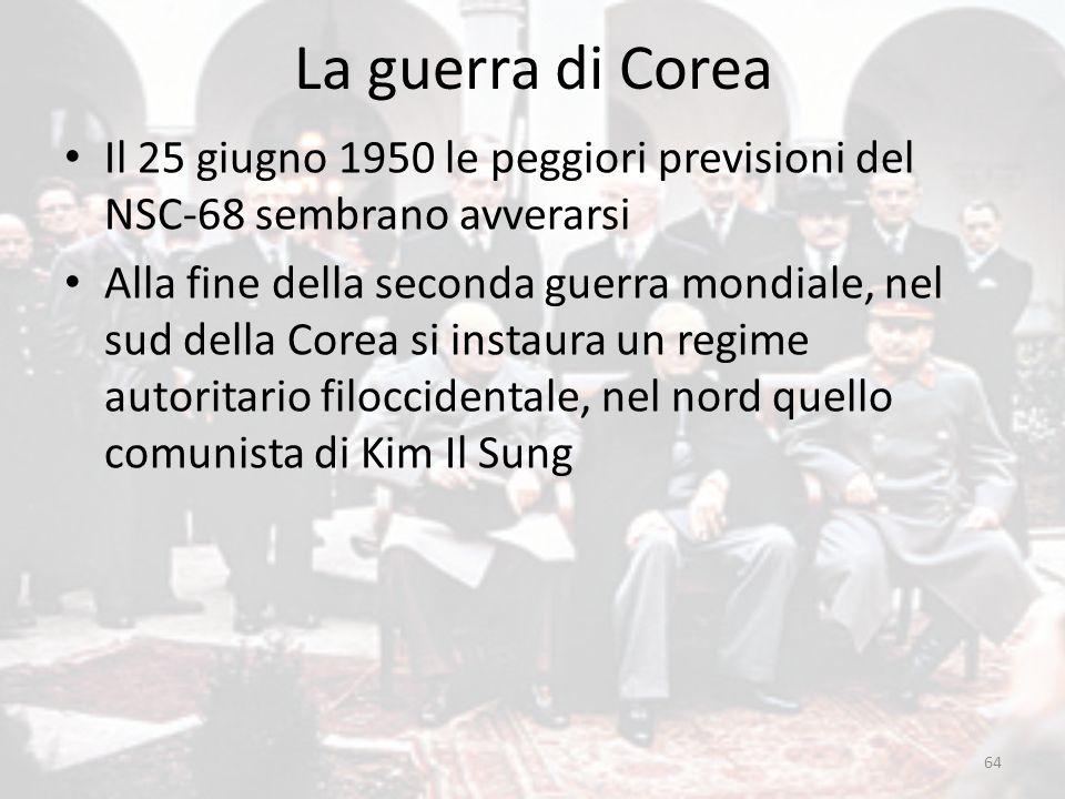 La guerra di Corea 64 Il 25 giugno 1950 le peggiori previsioni del NSC-68 sembrano avverarsi Alla fine della seconda guerra mondiale, nel sud della Co