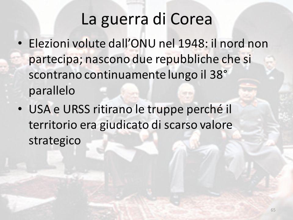 La guerra di Corea 65 Elezioni volute dall'ONU nel 1948: il nord non partecipa; nascono due repubbliche che si scontrano continuamente lungo il 38° pa