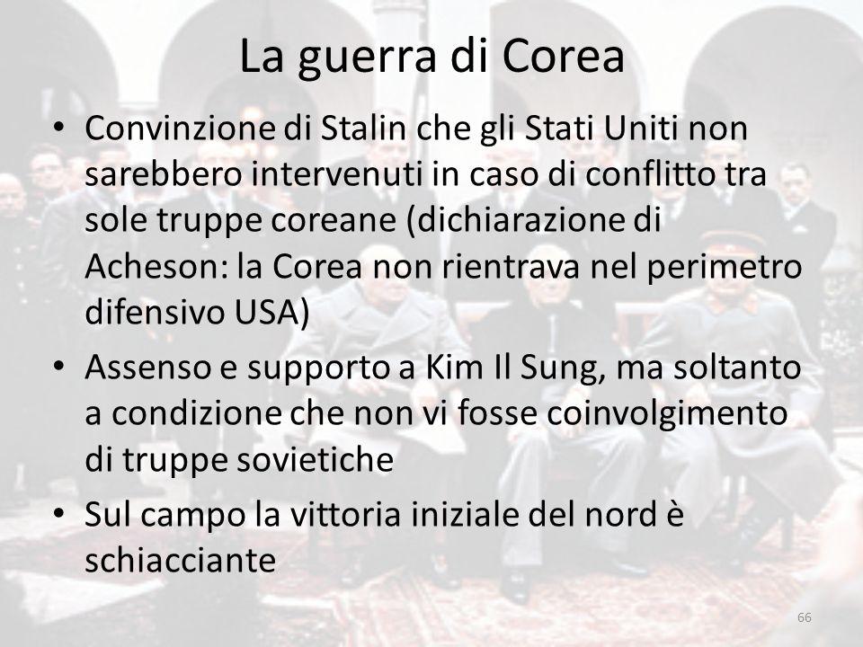 La guerra di Corea 66 Convinzione di Stalin che gli Stati Uniti non sarebbero intervenuti in caso di conflitto tra sole truppe coreane (dichiarazione