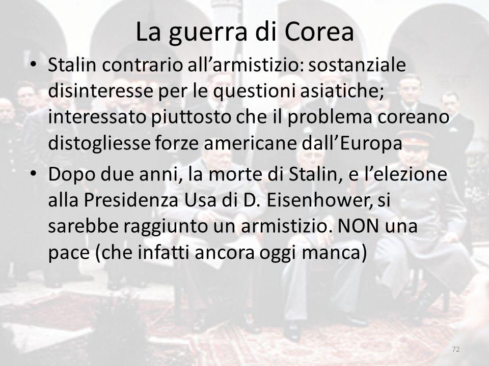 La guerra di Corea 72 Stalin contrario all'armistizio: sostanziale disinteresse per le questioni asiatiche; interessato piuttosto che il problema core