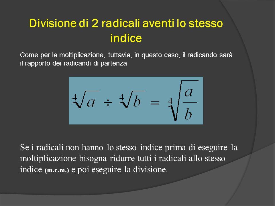 Moltiplicazione di 2 o più radicali aventi lo stesso indice Si riduce ad un solo radicale avente il medesimo indice e per radicando il prodotto dei ra