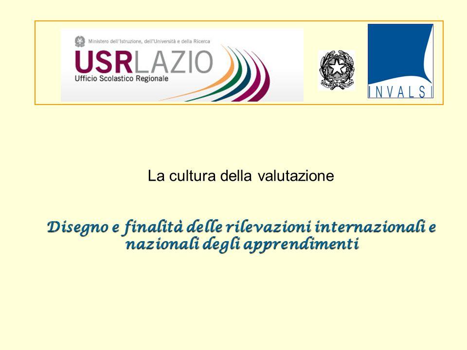 La cultura della valutazione Disegno e finalità delle rilevazioni internazionali e nazionali degli apprendimenti