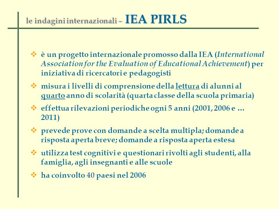 le indagini internazionali – IEA PIRLS  è un progetto internazionale promosso dalla IEA ( International Association for the Evaluation of Educational