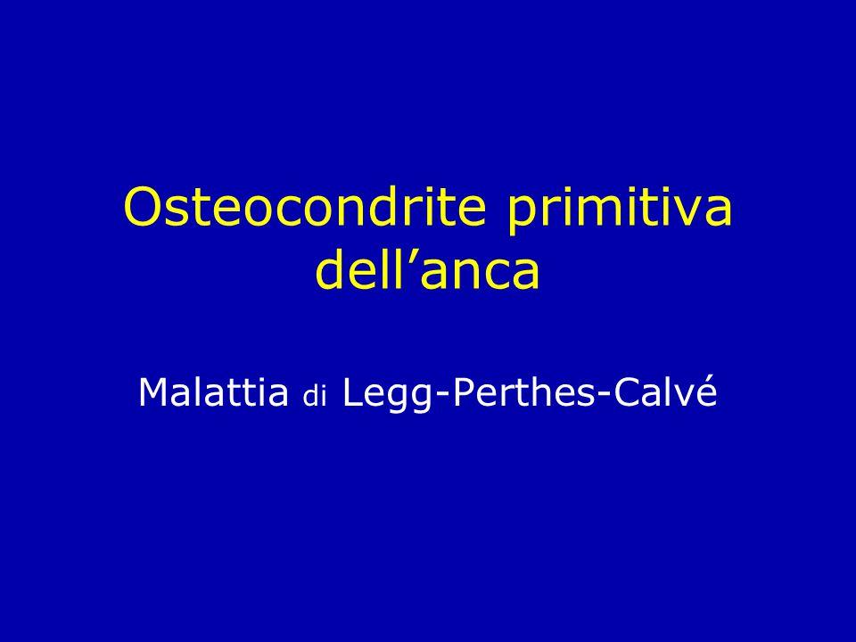 Osteocondrite primitiva dell'anca Malattia di Legg-Perthes-Calvé