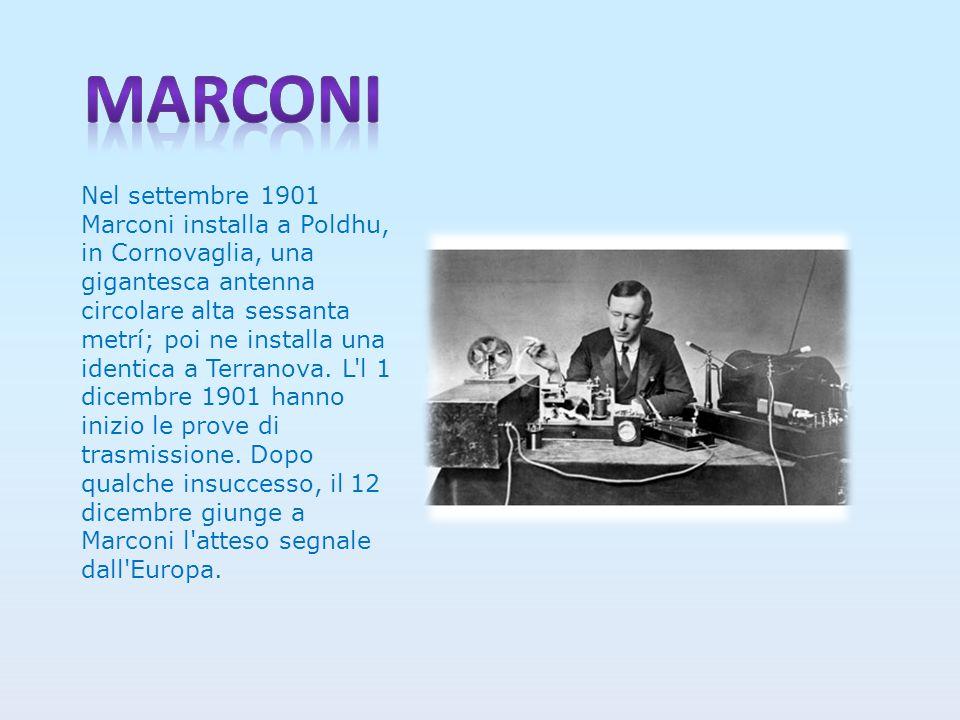 Nel settembre 1901 Marconi installa a Poldhu, in Cornovaglia, una gigantesca antenna circolare alta sessanta metrí; poi ne installa una identica a Terranova.