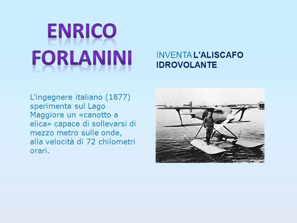 L ingegnere italiano (1877) sperimenta sul Lago Maggiore un «canotto a elica» capace di sollevarsi di mezzo metro sulle onde, alla velocità di 72 chilometri orari.