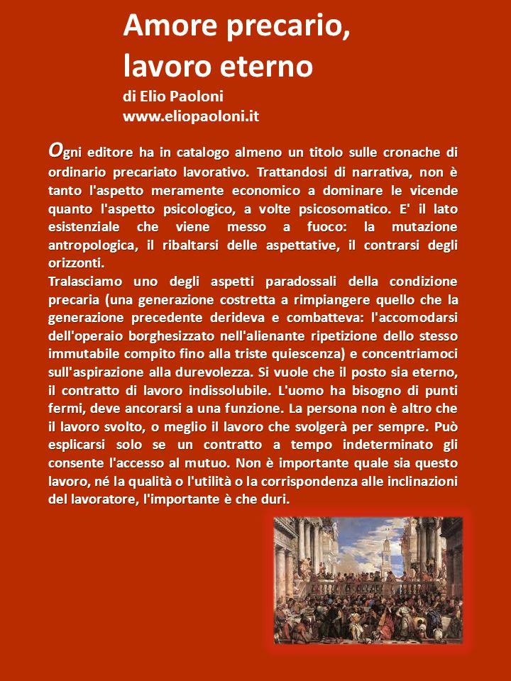 Amore precario, lavoro eterno di Elio Paoloni www.eliopaoloni.it O gni editore ha in catalogo almeno un titolo sulle cronache di ordinario precariato lavorativo.