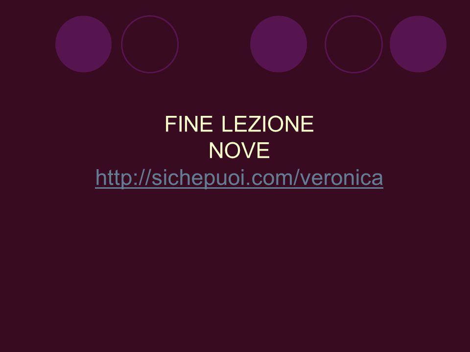 FINE LEZIONE NOVE http://sichepuoi.com/veronica http://sichepuoi.com/veronica