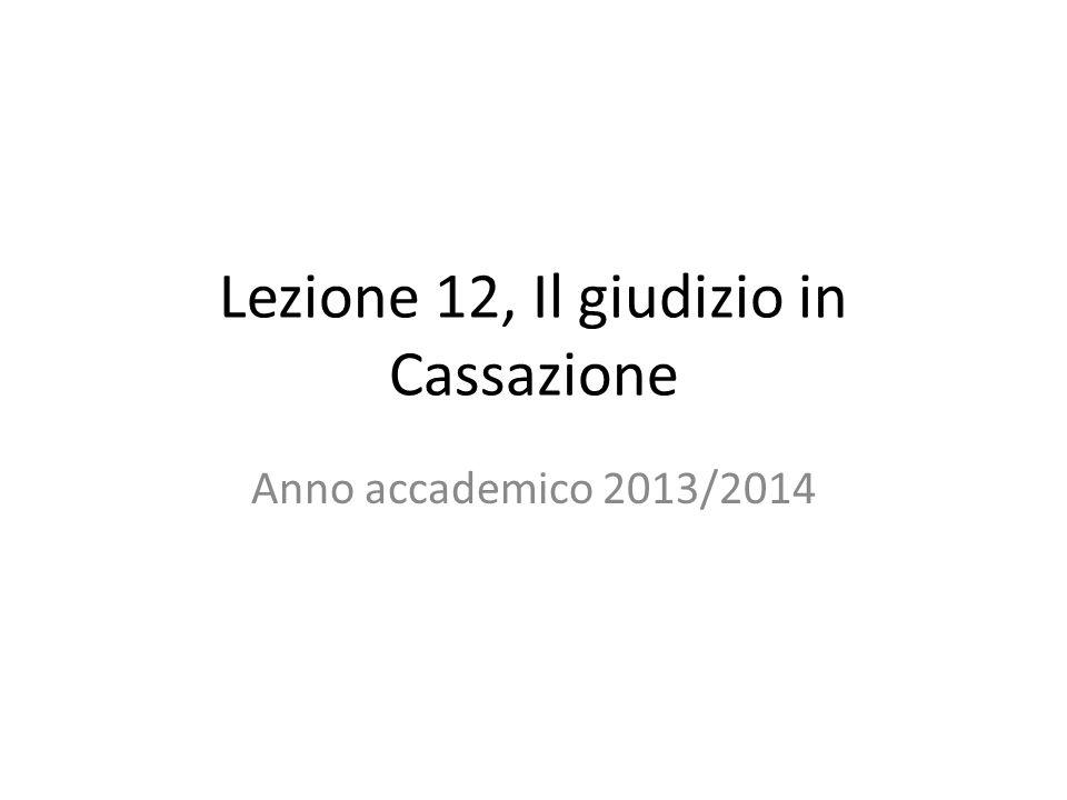 Lezione 12, Il giudizio in Cassazione Anno accademico 2013/2014
