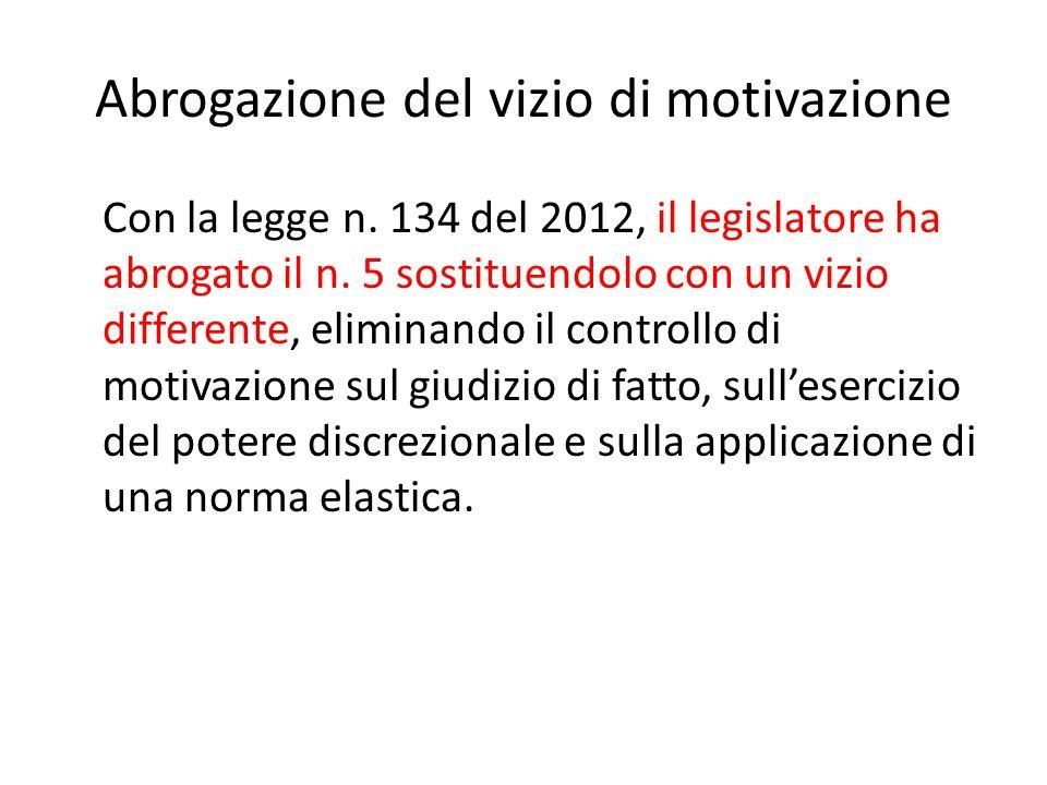 Abrogazione del vizio di motivazione Con la legge n. 134 del 2012, il legislatore ha abrogato il n. 5 sostituendolo con un vizio differente, eliminand