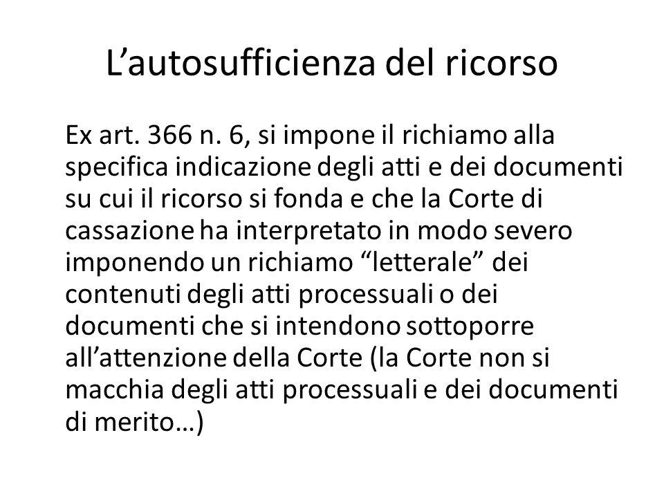 L'autosufficienza del ricorso Ex art. 366 n. 6, si impone il richiamo alla specifica indicazione degli atti e dei documenti su cui il ricorso si fonda