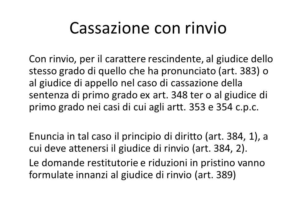 Cassazione con rinvio Con rinvio, per il carattere rescindente, al giudice dello stesso grado di quello che ha pronunciato (art. 383) o al giudice di