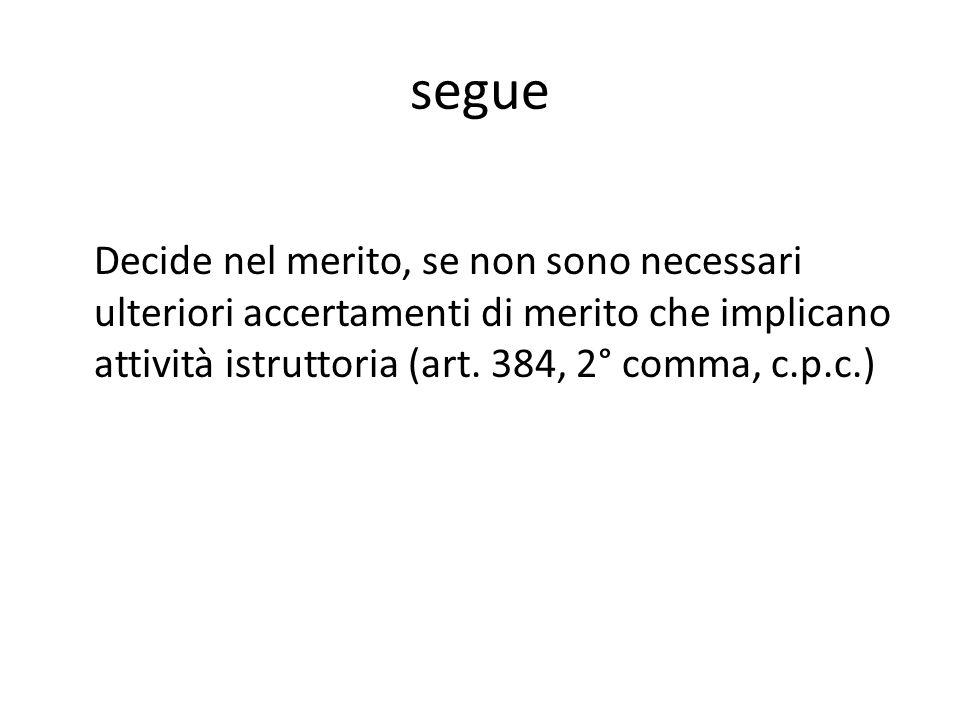 segue Decide nel merito, se non sono necessari ulteriori accertamenti di merito che implicano attività istruttoria (art. 384, 2° comma, c.p.c.)