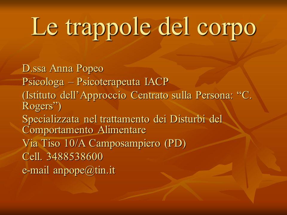 Le trappole del corpo D.ssa Anna Popeo Psicologa – Psicoterapeuta IACP (Istituto dell'Approccio Centrato sulla Persona: C.