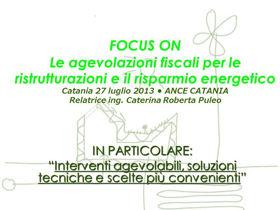 FOCUS ON Le agevolazioni fiscali per le ristrutturazioni e il risparmio energetico Catania 27 luglio 2013 ANCE CATANIA Relatrice ing.