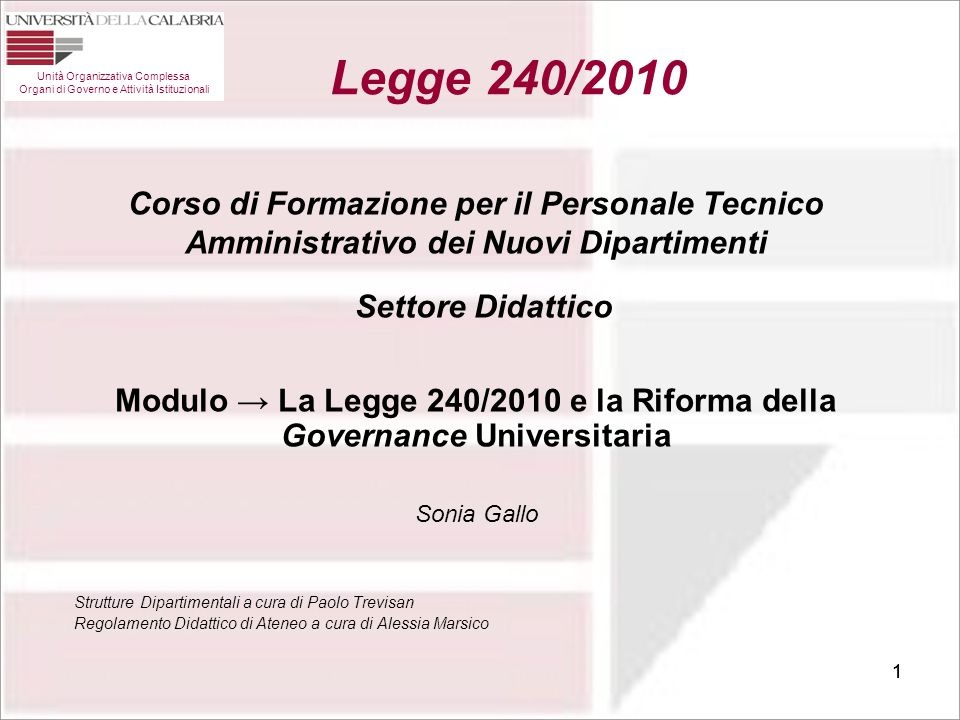 32 Modulo - La Legge 240/2010 e la Riforma della Governance Universitaria 32 Unità Organizzativa Complessa Organi di Governo e Attività Istituzionali Statuto UniCal - TESTO AGGIORNATO AL D.