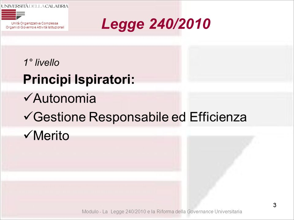 3 1° livello Principi Ispiratori: Autonomia Gestione Responsabile ed Efficienza Merito 3 Unità Organizzativa Complessa Organi di Governo e Attività Is