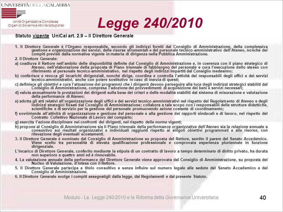 40 Statuto vigente UniCal art. 2.9 – Il Direttore Generale 1. Il Direttore Generale è l'Organo responsabile, secondo gli indirizzi forniti dal Consigl
