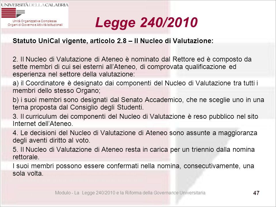 47 Statuto UniCal vigente, articolo 2.8 – Il Nucleo di Valutazione: 2. Il Nucleo di Valutazione di Ateneo è nominato dal Rettore ed è composto da sett
