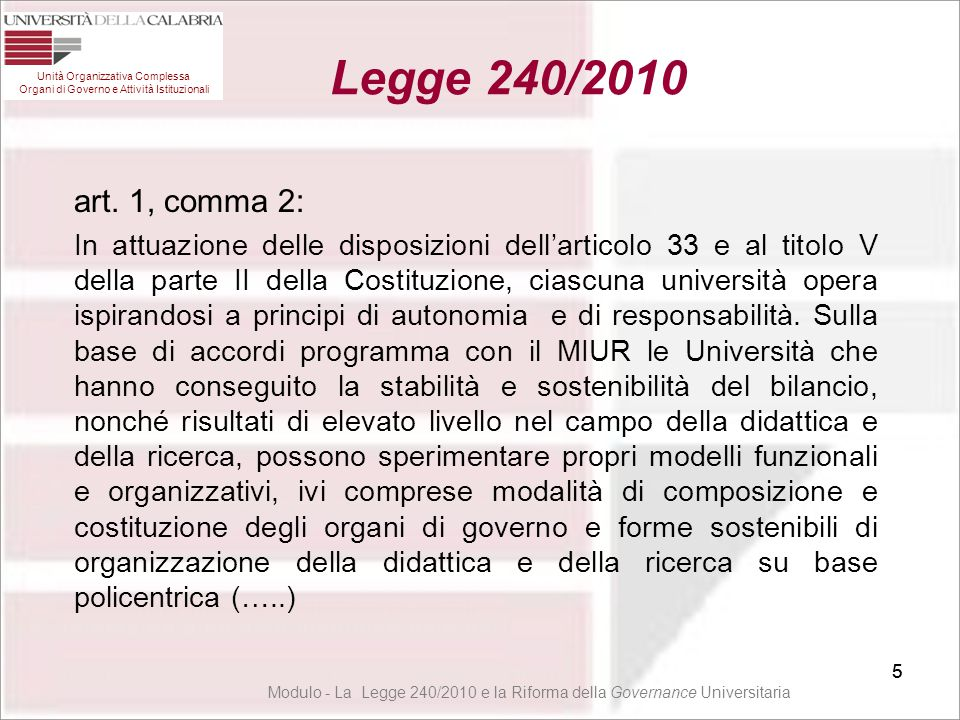 66 Unità Organizzativa Complessa Organi di Governo e Attività Istituzionali Legge 240/2010 66 Modulo - La Legge 240/2010 e la Riforma della Governance Universitaria Riorganizzazione dei Dipartimenti - afferenza Art.