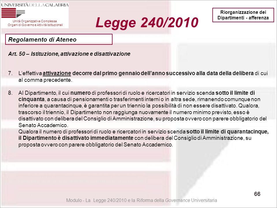 66 Unità Organizzativa Complessa Organi di Governo e Attività Istituzionali Legge 240/2010 66 Modulo - La Legge 240/2010 e la Riforma della Governance