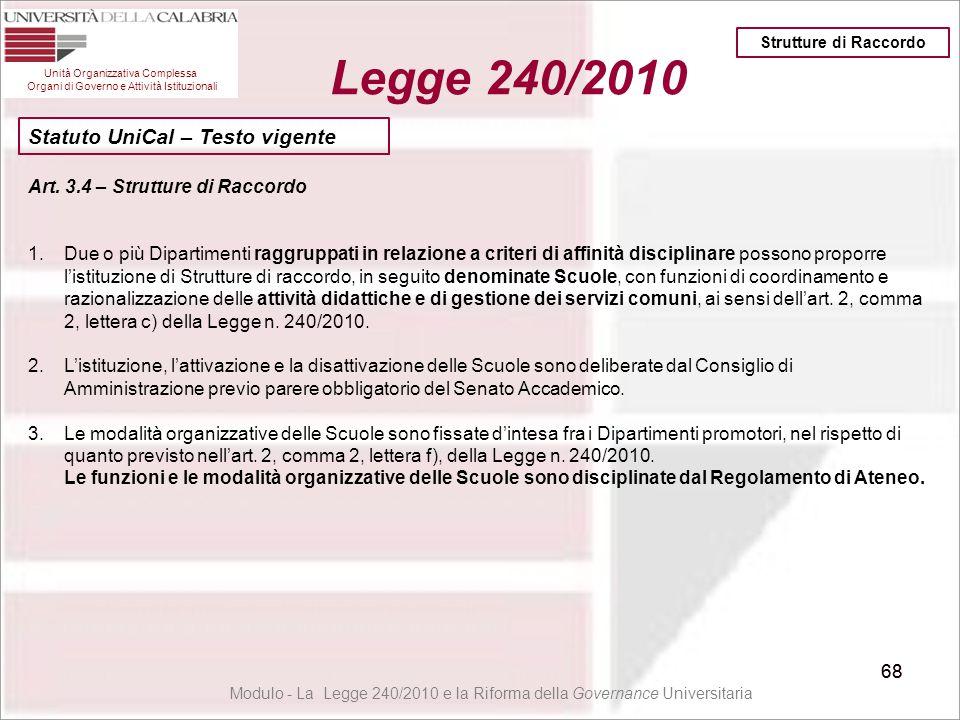 68 Unità Organizzativa Complessa Organi di Governo e Attività Istituzionali Legge 240/2010 68 Art. 3.4 – Strutture di Raccordo 1.Due o più Dipartiment