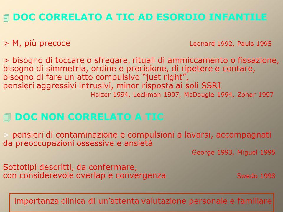  DOC CORRELATO A TIC AD ESORDIO INFANTILE > M, più precoce Leonard 1992, Pauls 1995 > bisogno di toccare o sfregare, rituali di ammiccamento o fissaz