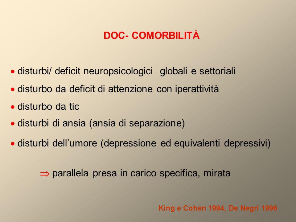 DOC- COMORBILITÀ  disturbi/ deficit neuropsicologici globali e settoriali  disturbo da deficit di attenzione con iperattività  disturbo da tic  di
