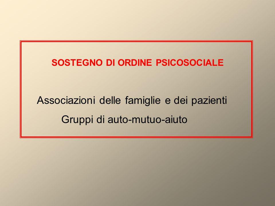 SOSTEGNO DI ORDINE PSICOSOCIALE Associazioni delle famiglie e dei pazienti Gruppi di auto-mutuo-aiuto