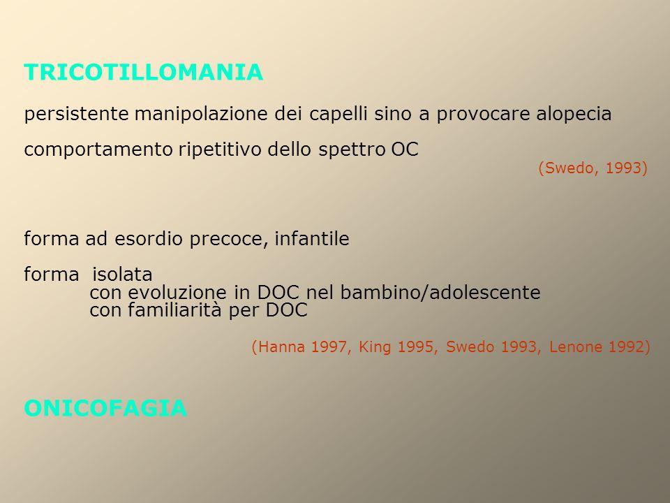 TRICOTILLOMANIA persistente manipolazione dei capelli sino a provocare alopecia comportamento ripetitivo dello spettro OC (Swedo, 1993) forma ad esord