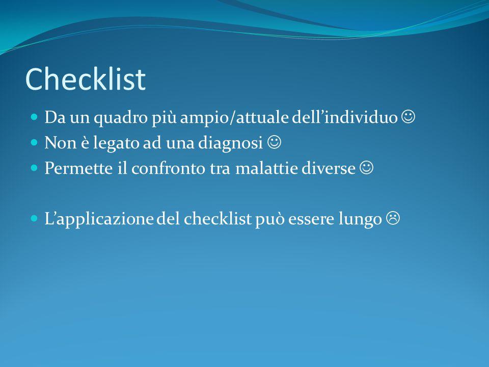 Checklist Da un quadro più ampio/attuale dell'individuo Non è legato ad una diagnosi Permette il confronto tra malattie diverse L'applicazione del che