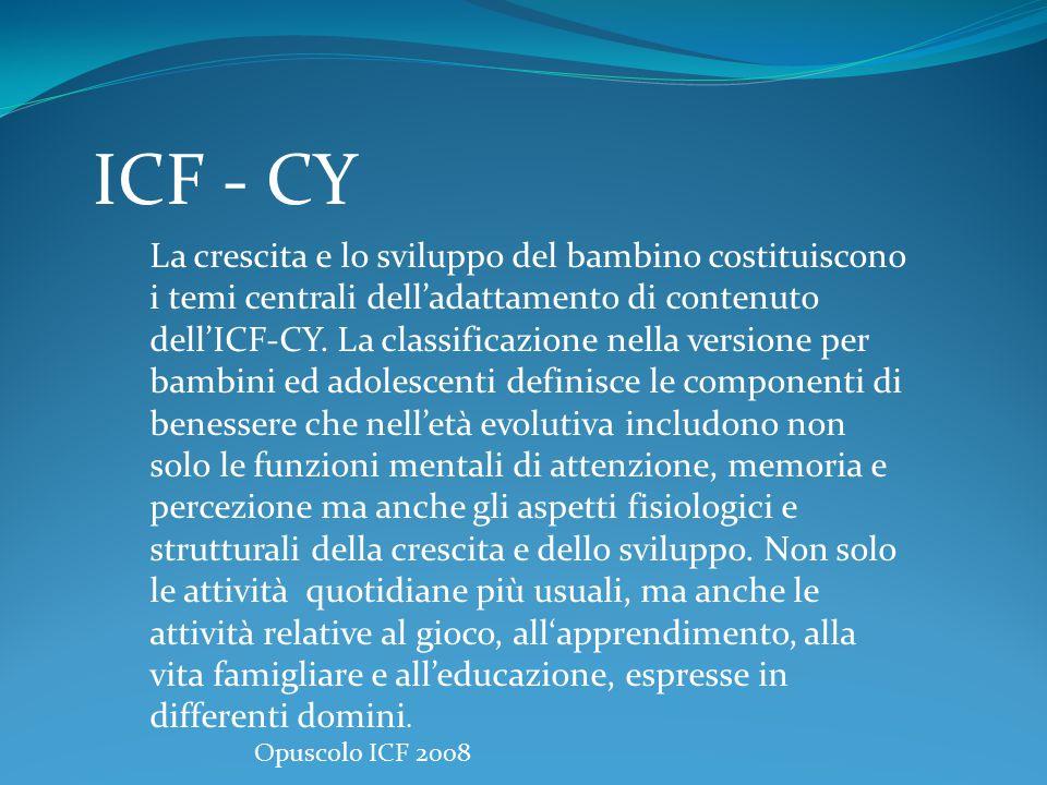 ICF - CY La crescita e lo sviluppo del bambino costituiscono i temi centrali dell'adattamento di contenuto dell'ICF-CY. La classificazione nella versi