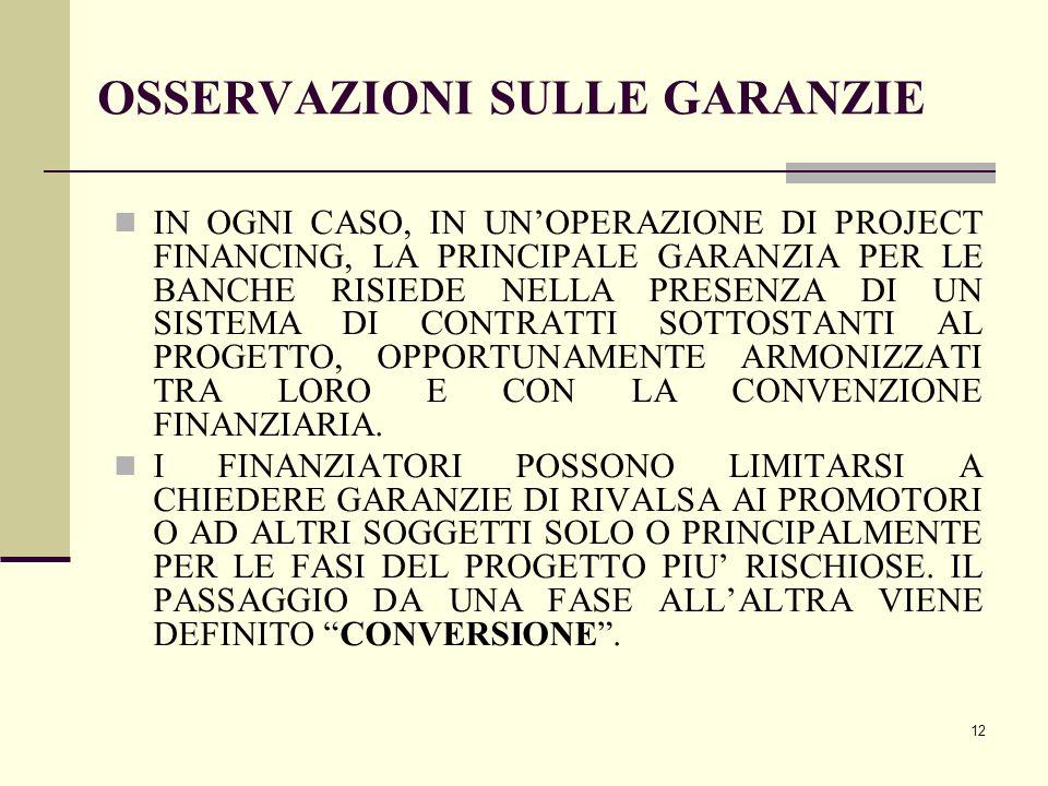 12 OSSERVAZIONI SULLE GARANZIE IN OGNI CASO, IN UN'OPERAZIONE DI PROJECT FINANCING, LA PRINCIPALE GARANZIA PER LE BANCHE RISIEDE NELLA PRESENZA DI UN