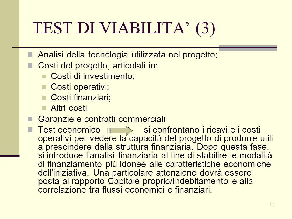 33 TEST DI VIABILITA' (3) Analisi della tecnologia utilizzata nel progetto; Costi del progetto, articolati in: Costi di investimento; Costi operativi;