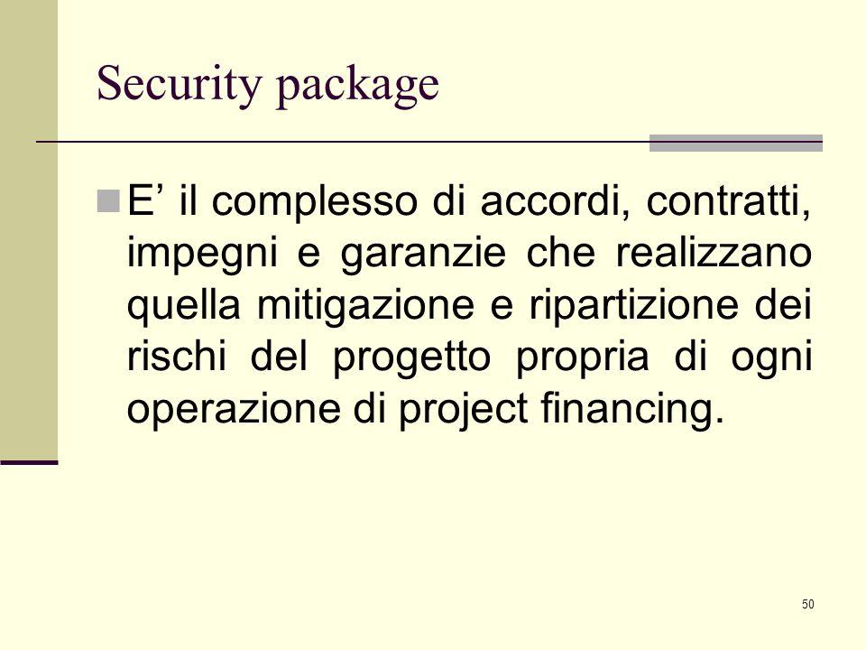 50 Security package E' il complesso di accordi, contratti, impegni e garanzie che realizzano quella mitigazione e ripartizione dei rischi del progetto