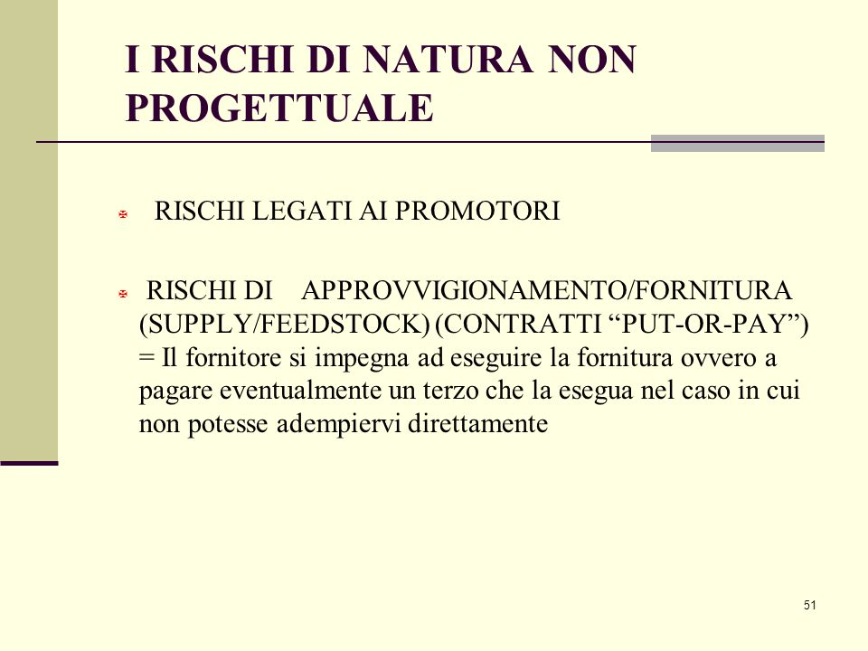"""51 I RISCHI DI NATURA NON PROGETTUALE  RISCHI LEGATI AI PROMOTORI X RISCHI DI APPROVVIGIONAMENTO/FORNITURA (SUPPLY/FEEDSTOCK) (CONTRATTI """"PUT-OR-PAY"""""""