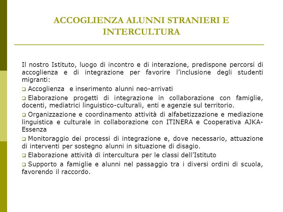 ACCOGLIENZA ALUNNI STRANIERI E INTERCULTURA Il nostro Istituto, luogo di incontro e di interazione, predispone percorsi di accoglienza e di integrazio