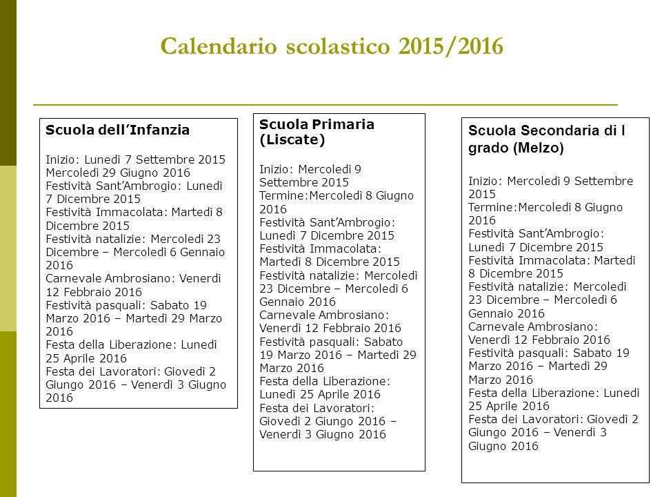 Calendario scolastico 2015/2016 Scuola dell'Infanzia Inizio: Lunedì 7 Settembre 2015 Mercoledì 29 Giugno 2016 Festività Sant'Ambrogio: Lunedì 7 Dicemb