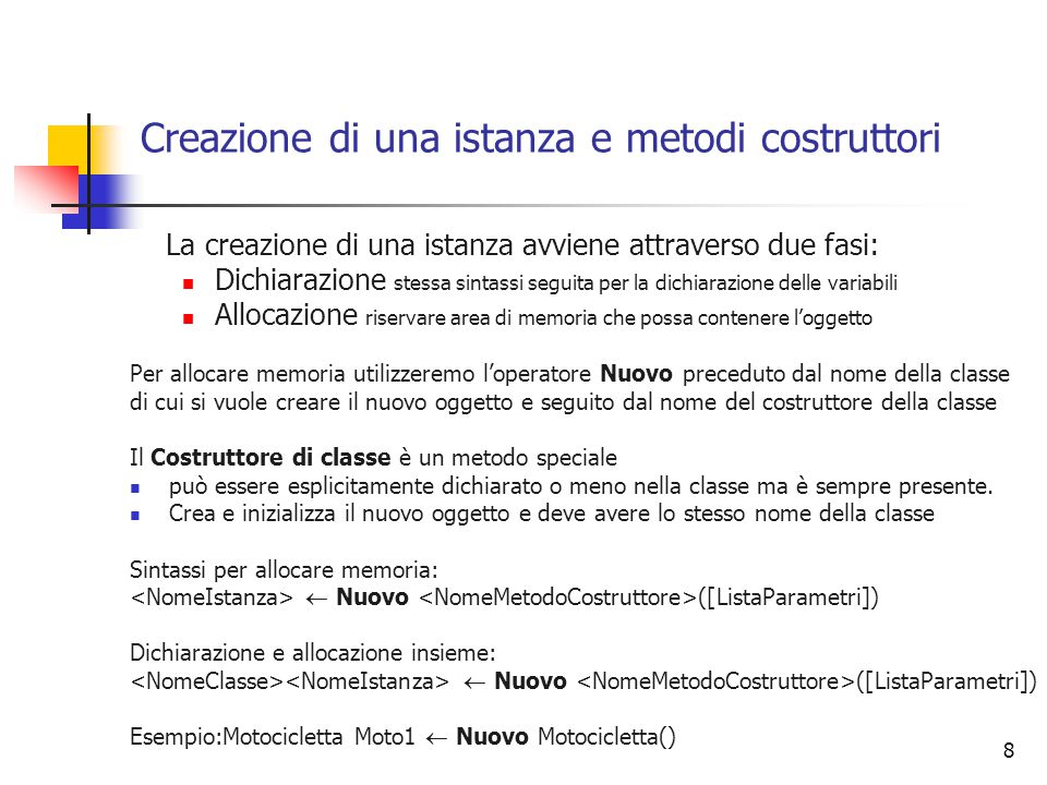 8 Creazione di una istanza e metodi costruttori La creazione di una istanza avviene attraverso due fasi: Dichiarazione stessa sintassi seguita per la