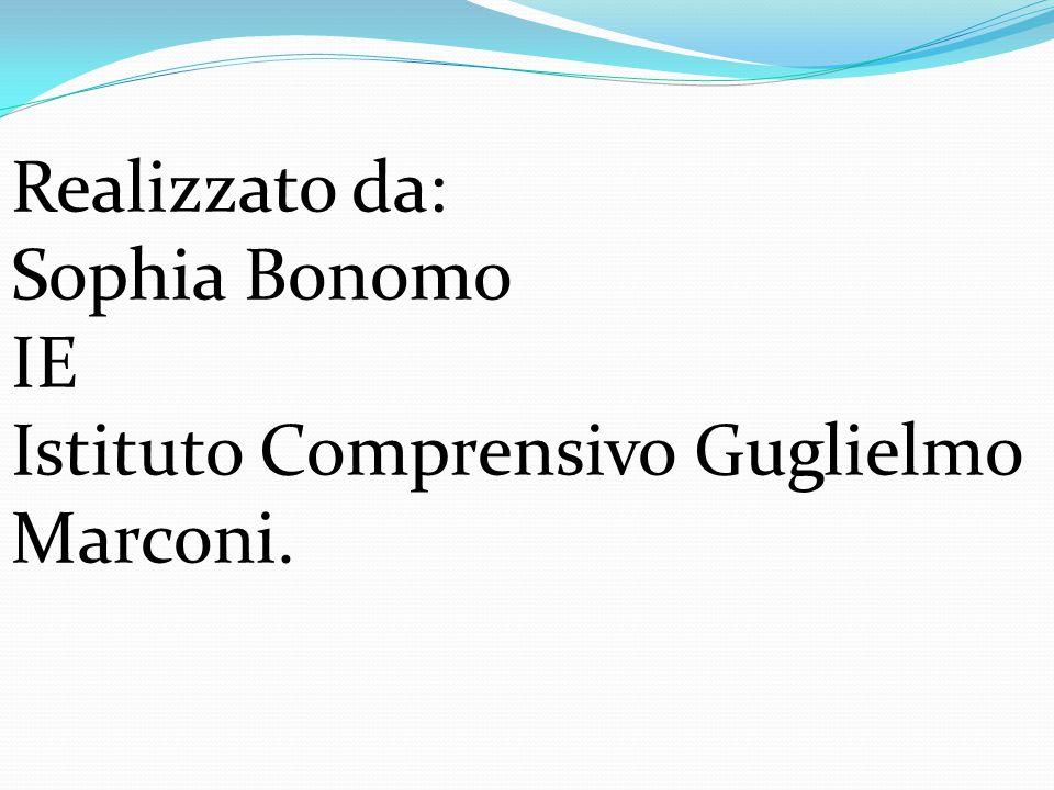 Realizzato da: Sophia Bonomo IE Istituto Comprensivo Guglielmo Marconi.