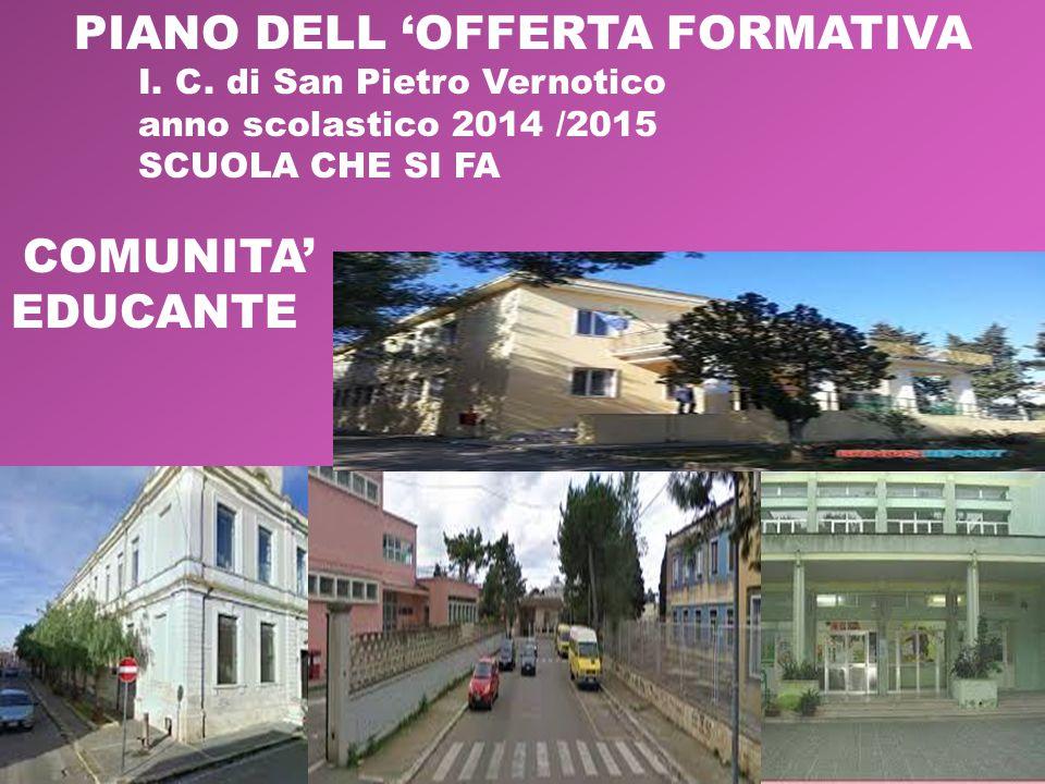 PIANO DELL 'OFFERTA FORMATIVA I. C. di San Pietro Vernotico anno scolastico 2014 /2015 SCUOLA CHE SI FA COMUNITA' EDUCANTE