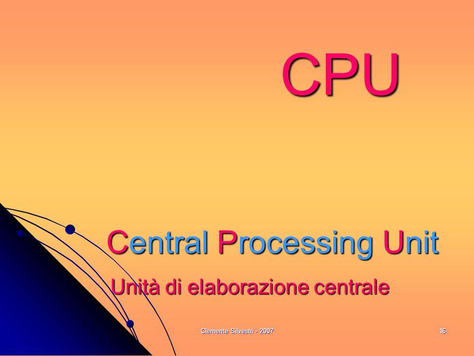 Clemente Silvestri - 200716 CPU Central Processing Unit Unità di elaborazione centrale