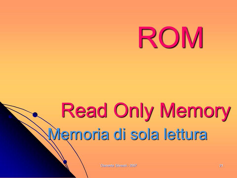Clemente Silvestri - 200721 ROM Read Only Memory Memoria di sola lettura