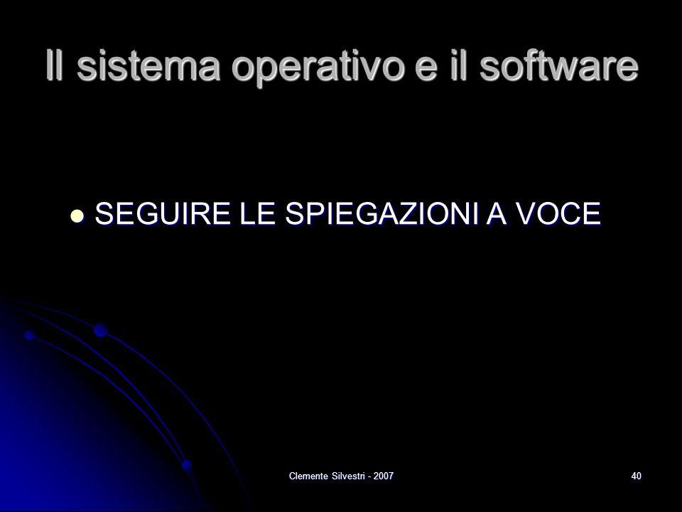 Clemente Silvestri - 200740 Il sistema operativo e il software SEGUIRE LE SPIEGAZIONI A VOCE SEGUIRE LE SPIEGAZIONI A VOCE