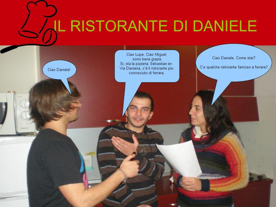 IL RISTORANTE DI DANIELE Ciao Lupe, Ciao Miguel, sono bene grazie.