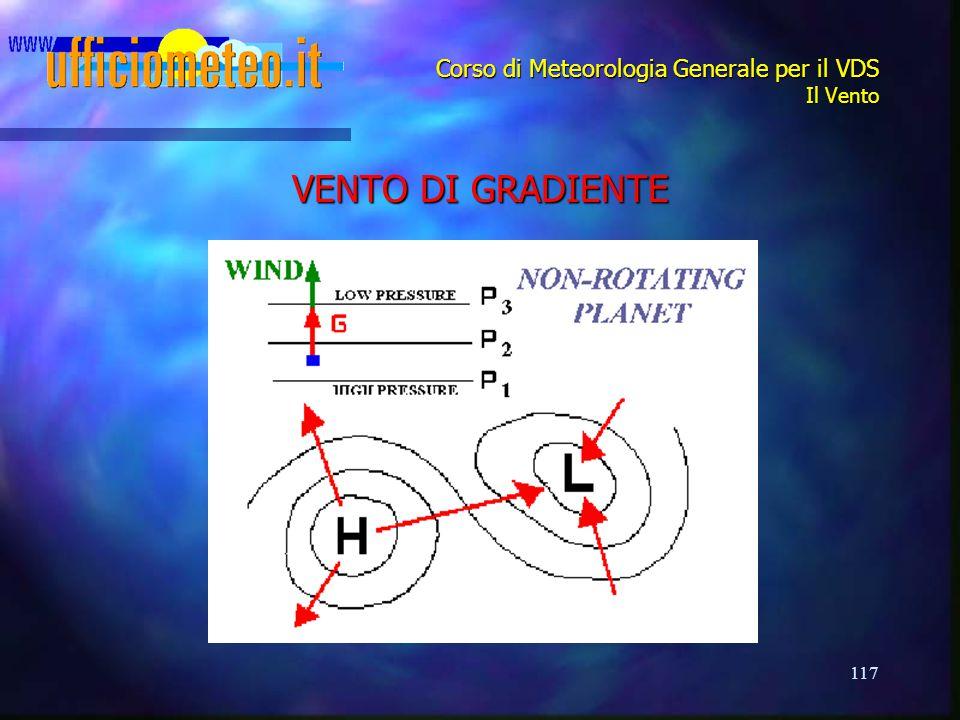 117 Corso di Meteorologia Generale per il VDS Il Vento VENTO DI GRADIENTE